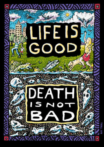 Life is Good, Death is Not Bad