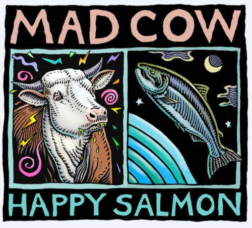 Mad Cow, Happy Salmon
